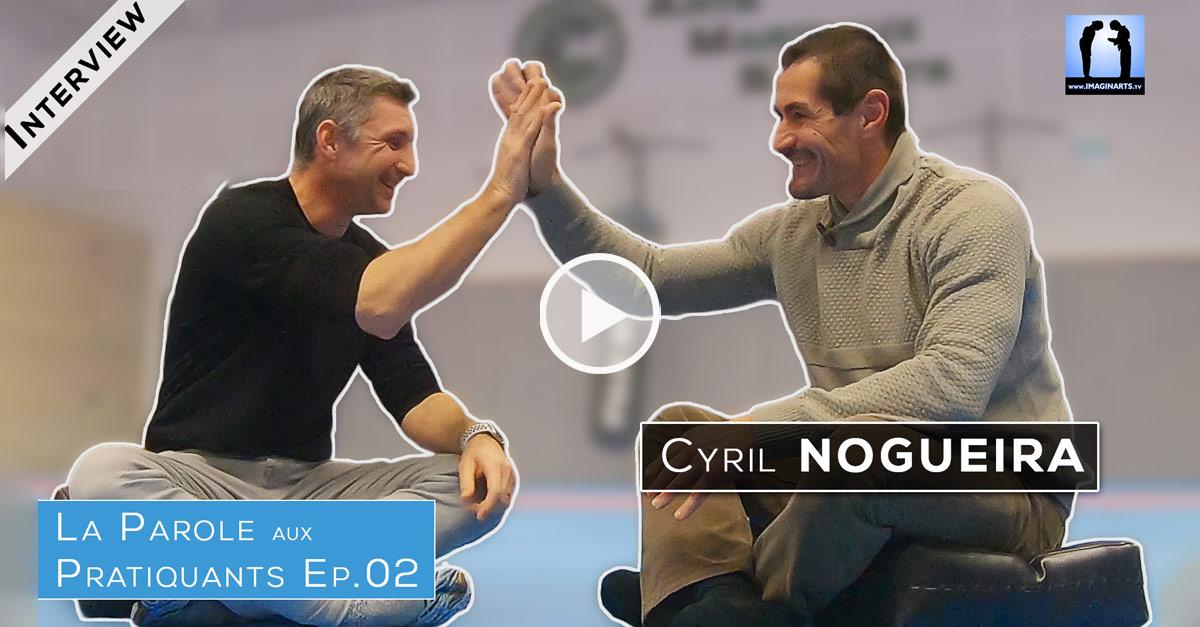 Interview Cyril Nogueira – La Parole aux Pratiquants Ep.2