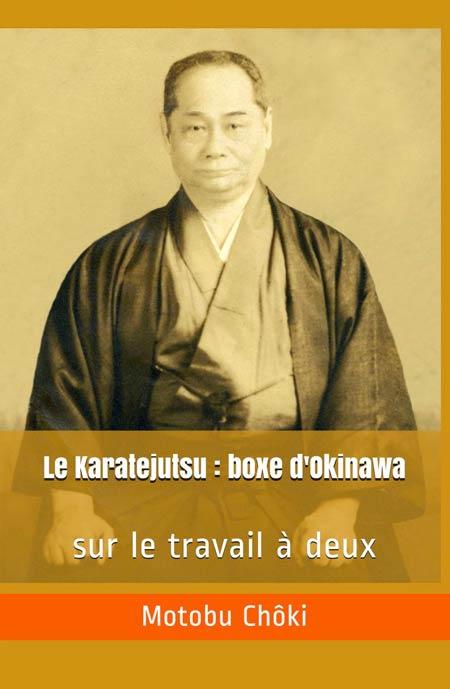 Première de couverture du livre : Le karatejutsu : boxe d'Okinawa - sur le travail à deux de Motobu Choki